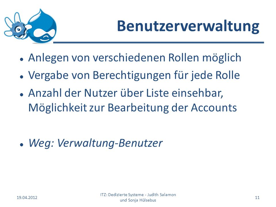 Benutzerverwaltung Anlegen von verschiedenen Rollen möglich Vergabe von Berechtigungen für jede Rolle Anzahl der Nutzer über Liste einsehbar, Möglichk