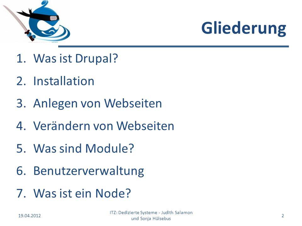 Gliederung 19.04.2012 ITZ: Dedizierte Systeme - Judith Salamon und Sonja Hülsebus 2 1.Was ist Drupal? 2.Installation 3.Anlegen von Webseiten 4.Verände