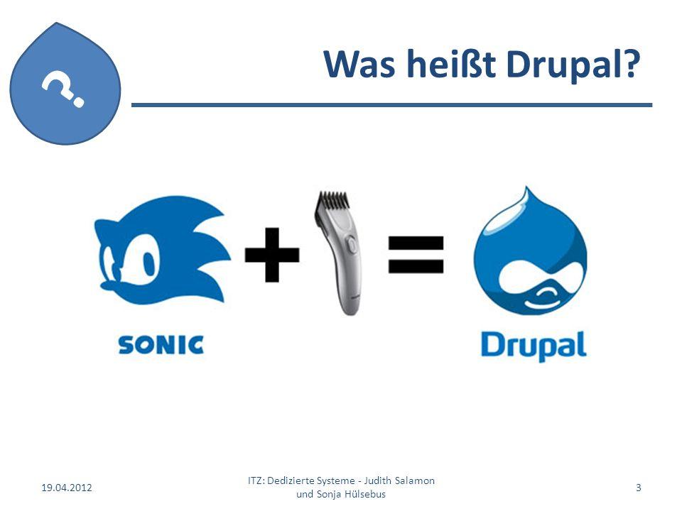Was heißt Drupal? 19.04.2012 ITZ: Dedizierte Systeme - Judith Salamon und Sonja Hülsebus 3 ?