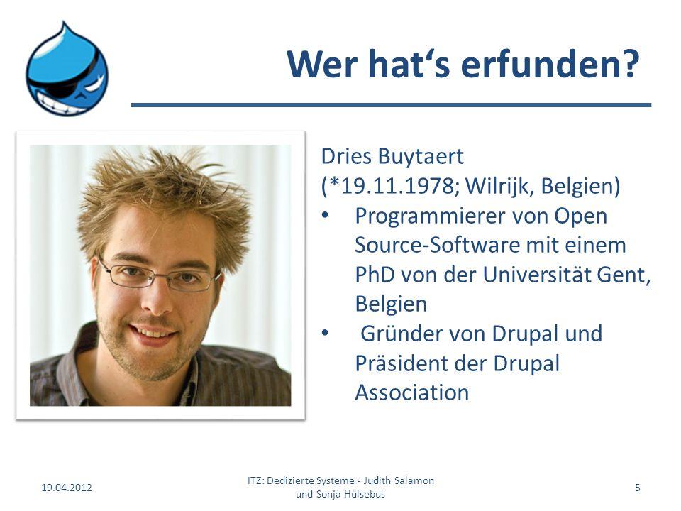Wer hats erfunden? 19.04.2012 ITZ: Dedizierte Systeme - Judith Salamon und Sonja Hülsebus 5 Dries Buytaert (*19.11.1978; Wilrijk, Belgien) Programmier