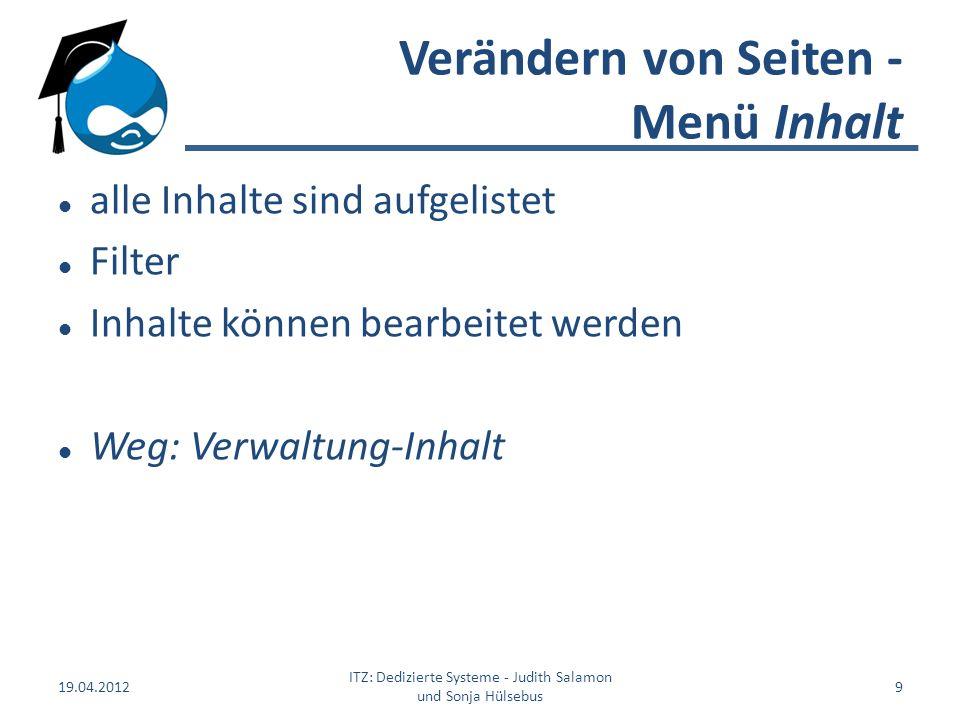 Verändern von Seiten - Menü Inhalt alle Inhalte sind aufgelistet Filter Inhalte können bearbeitet werden Weg: Verwaltung-Inhalt 19.04.2012 ITZ: Dedizi