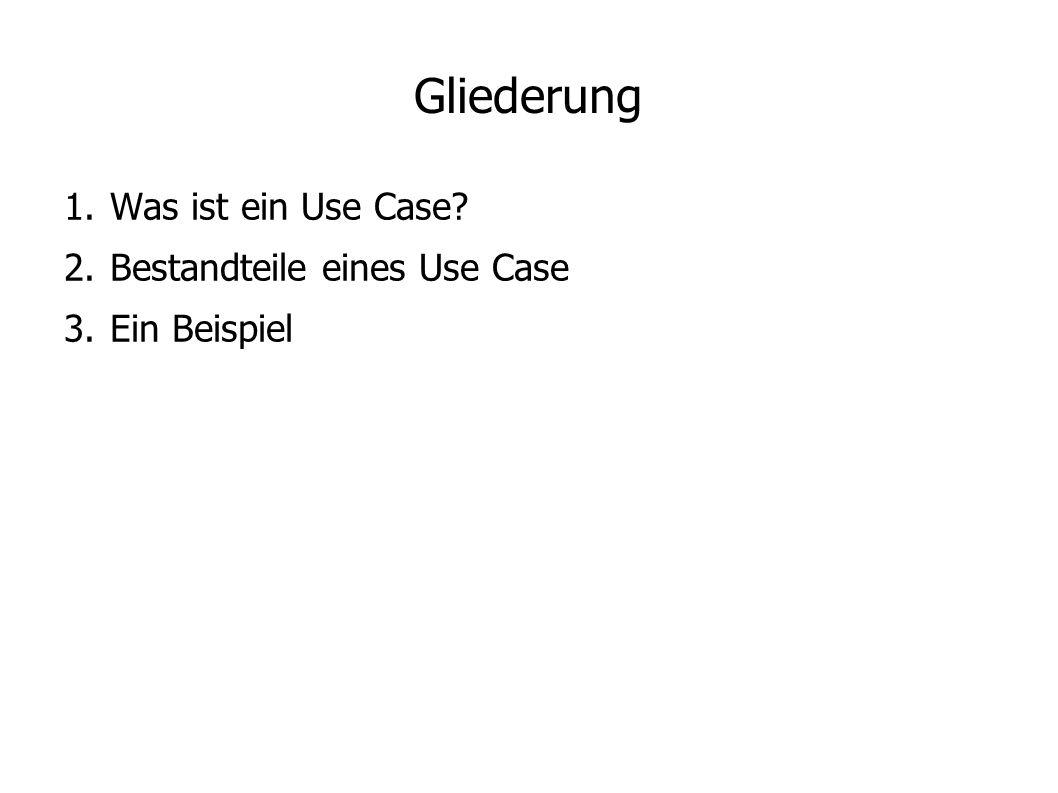 Gliederung 1. Was ist ein Use Case? 2. Bestandteile eines Use Case 3. Ein Beispiel
