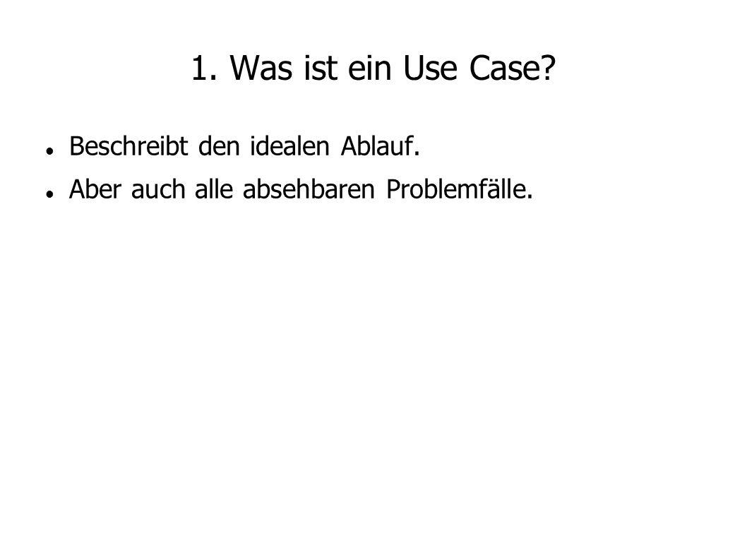 1. Was ist ein Use Case? Beschreibt den idealen Ablauf. Aber auch alle absehbaren Problemfälle.