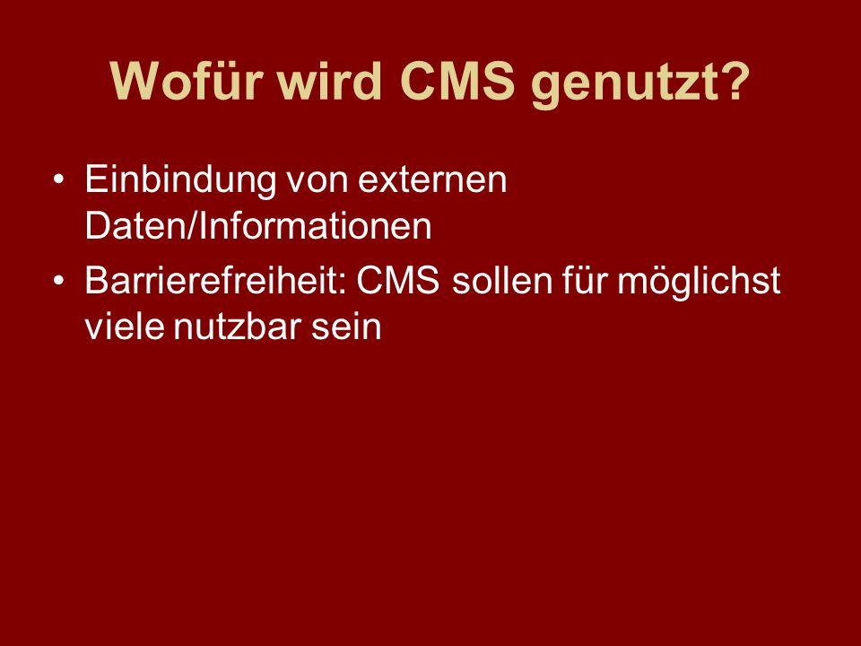 Wofür wird CMS genutzt? Einbindung von externen Daten/Informationen Barrierefreiheit: CMS sollen für möglichst viele nutzbar sein