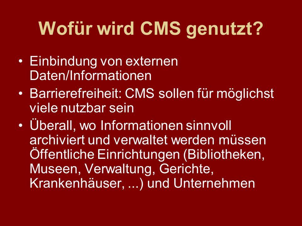 Wofür wird CMS genutzt? Einbindung von externen Daten/Informationen Barrierefreiheit: CMS sollen für möglichst viele nutzbar sein Überall, wo Informat