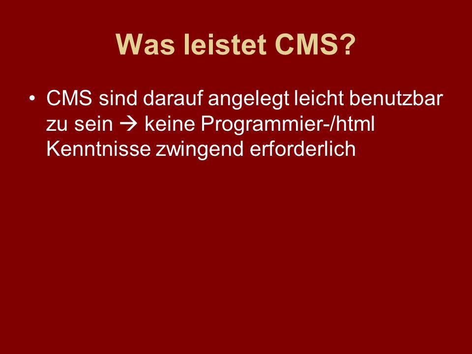 Was leistet CMS? CMS sind darauf angelegt leicht benutzbar zu sein keine Programmier-/html Kenntnisse zwingend erforderlich