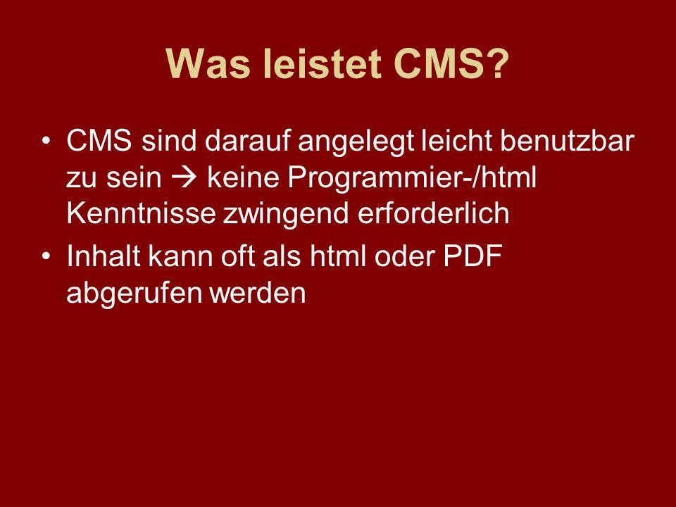 Was leistet CMS? CMS sind darauf angelegt leicht benutzbar zu sein keine Programmier-/html Kenntnisse zwingend erforderlich Inhalt kann oft als html o