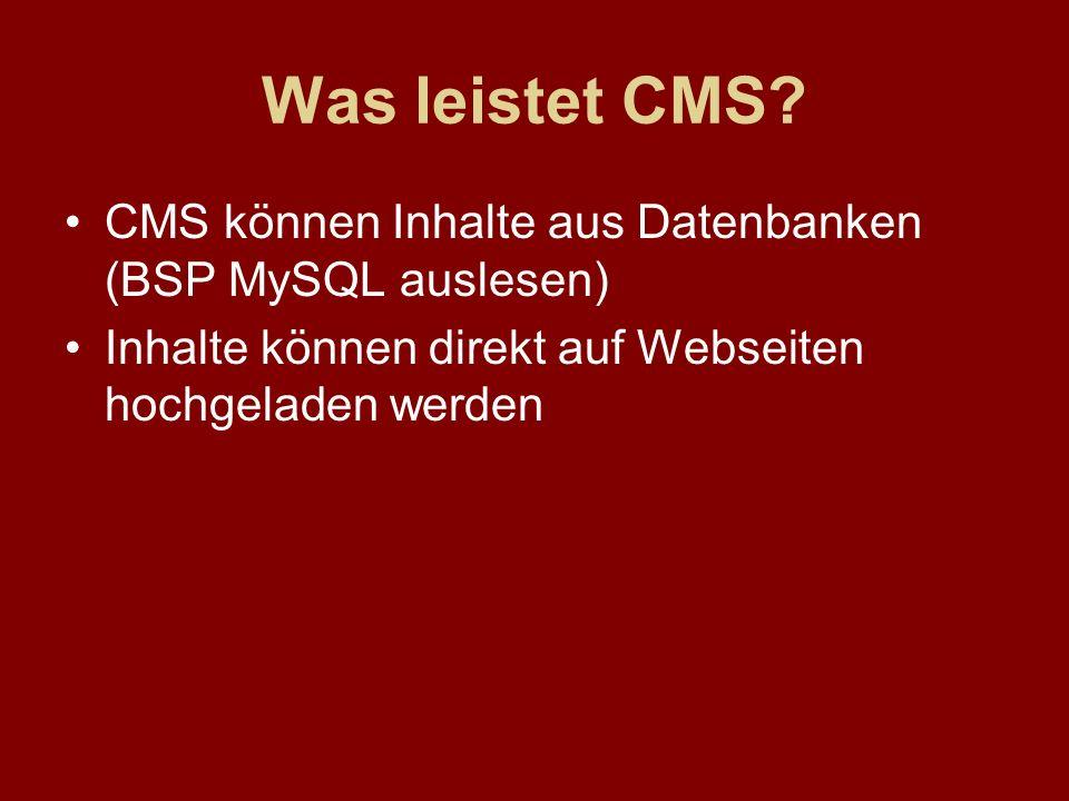 Was leistet CMS? CMS können Inhalte aus Datenbanken (BSP MySQL auslesen) Inhalte können direkt auf Webseiten hochgeladen werden