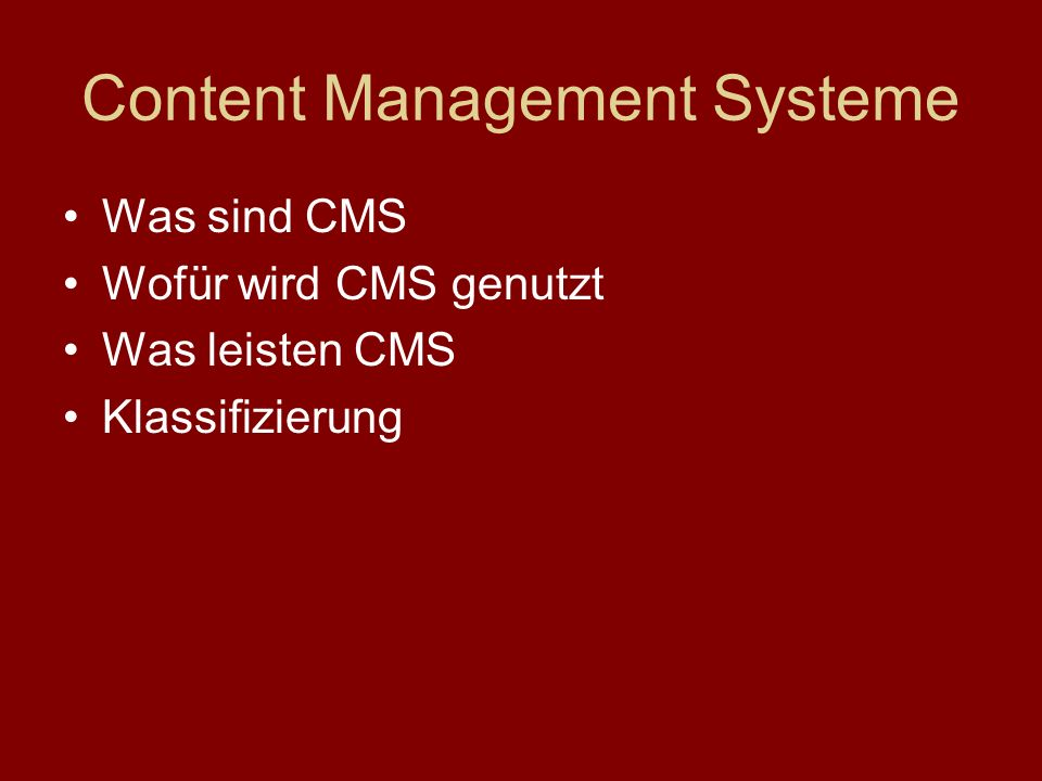 Content Management Systeme Was sind CMS Wofür wird CMS genutzt Was leisten CMS Klassifizierung