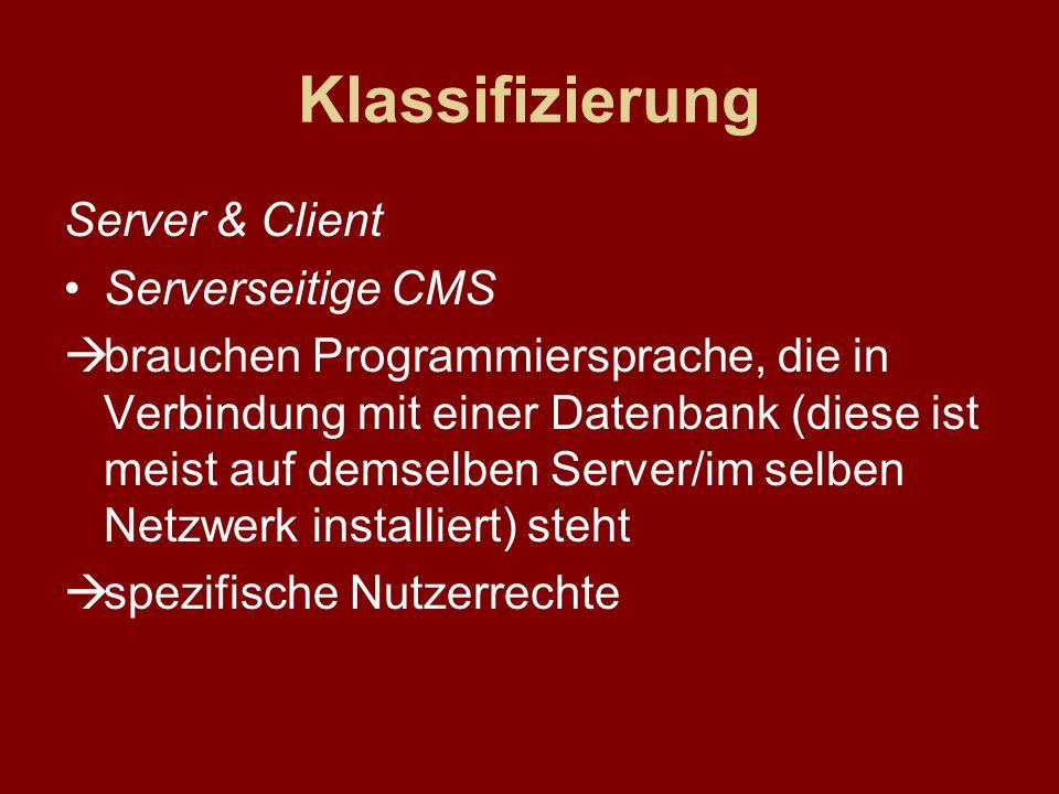 Klassifizierung Server & Client Serverseitige CMS brauchen Programmiersprache, die in Verbindung mit einer Datenbank (diese ist meist auf demselben Se