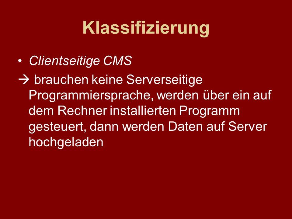 Klassifizierung Clientseitige CMS brauchen keine Serverseitige Programmiersprache, werden über ein auf dem Rechner installierten Programm gesteuert, d