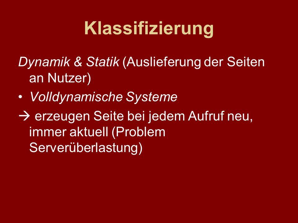 Klassifizierung Dynamik & Statik (Auslieferung der Seiten an Nutzer) Volldynamische Systeme erzeugen Seite bei jedem Aufruf neu, immer aktuell (Proble