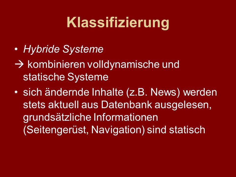 Klassifizierung Hybride Systeme kombinieren volldynamische und statische Systeme sich ändernde Inhalte (z.B. News) werden stets aktuell aus Datenbank
