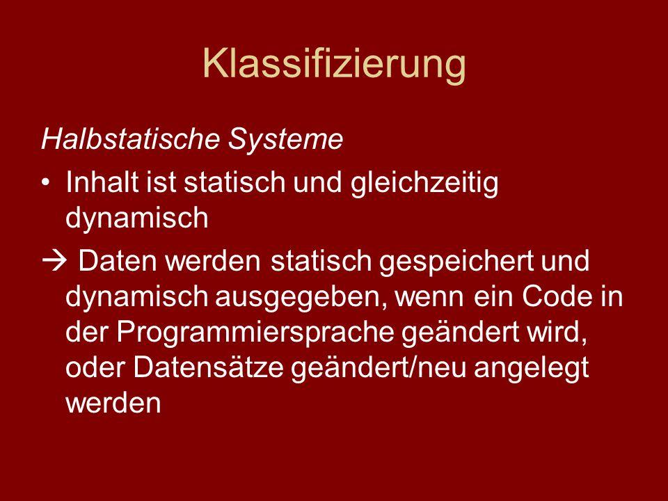 Klassifizierung Halbstatische Systeme Inhalt ist statisch und gleichzeitig dynamisch Daten werden statisch gespeichert und dynamisch ausgegeben, wenn