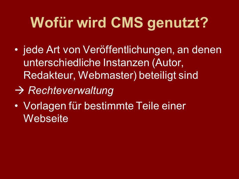 Wofür wird CMS genutzt? jede Art von Veröffentlichungen, an denen unterschiedliche Instanzen (Autor, Redakteur, Webmaster) beteiligt sind Rechteverwal