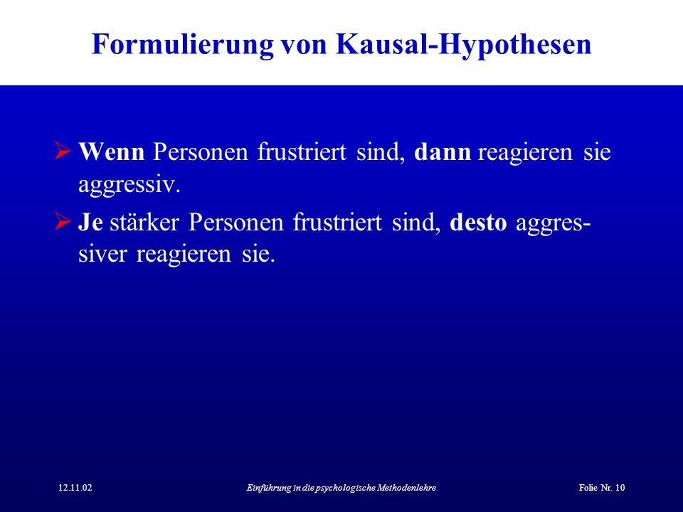 12.11.02Einführung in die psychologische MethodenlehreFolie Nr. 10 Formulierung von Kausal-Hypothesen Wenn Personen frustriert sind, dann reagieren si