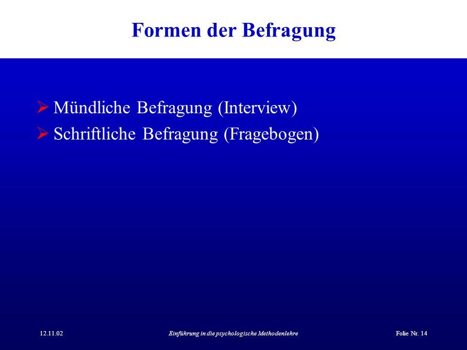 12.11.02Einführung in die psychologische MethodenlehreFolie Nr. 14 Formen der Befragung Mündliche Befragung (Interview) Schriftliche Befragung (Frageb