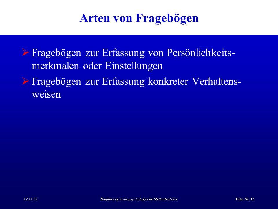12.11.02Einführung in die psychologische MethodenlehreFolie Nr. 15 Arten von Fragebögen Fragebögen zur Erfassung von Persönlichkeits- merkmalen oder E