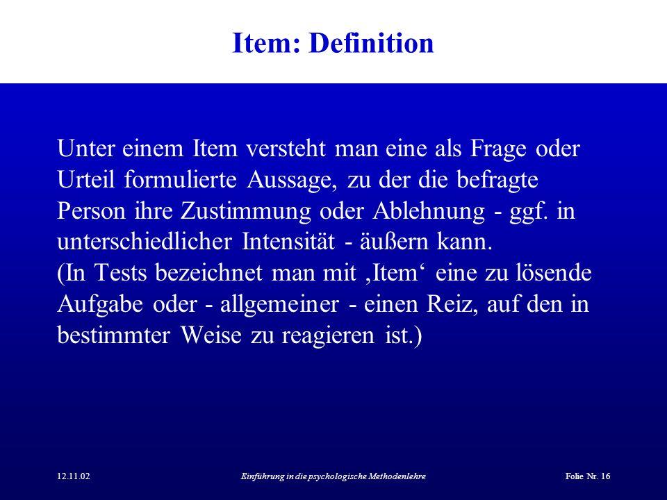 12.11.02Einführung in die psychologische MethodenlehreFolie Nr. 16 Item: Definition Unter einem Item versteht man eine als Frage oder Urteil formulier