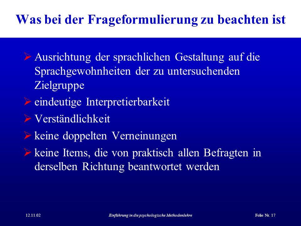 12.11.02Einführung in die psychologische MethodenlehreFolie Nr. 17 Was bei der Frageformulierung zu beachten ist Ausrichtung der sprachlichen Gestaltu