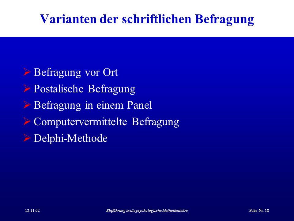 12.11.02Einführung in die psychologische MethodenlehreFolie Nr. 18 Varianten der schriftlichen Befragung Befragung vor Ort Postalische Befragung Befra