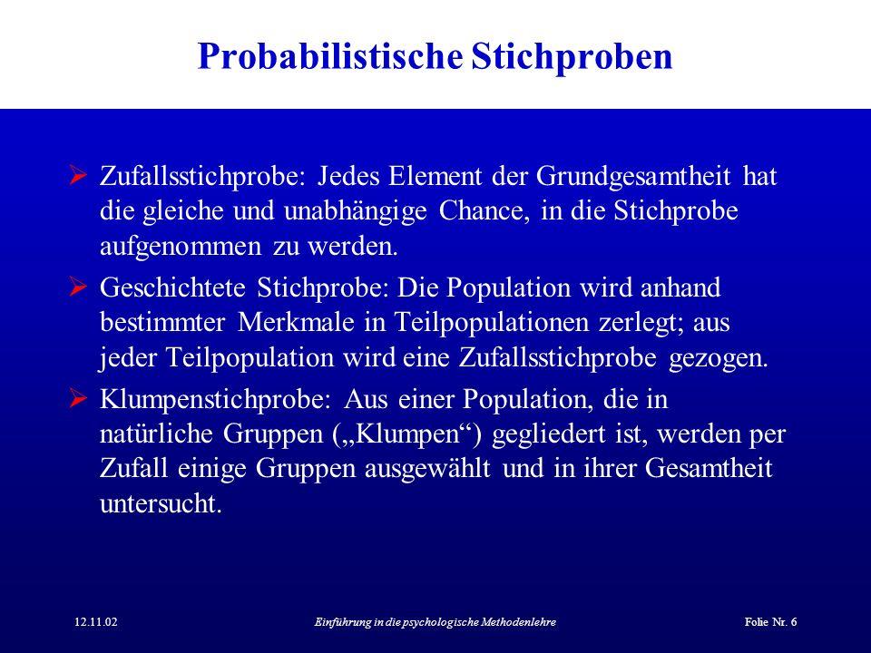12.11.02Einführung in die psychologische MethodenlehreFolie Nr. 6 Probabilistische Stichproben Zufallsstichprobe: Jedes Element der Grundgesamtheit ha