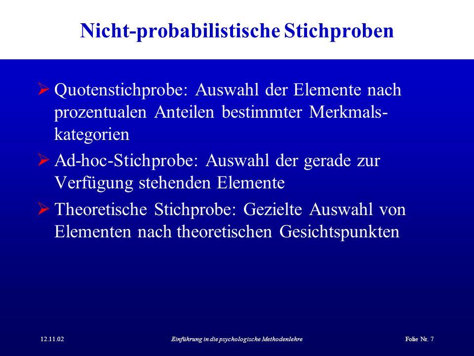 12.11.02Einführung in die psychologische MethodenlehreFolie Nr. 7 Nicht-probabilistische Stichproben Quotenstichprobe: Auswahl der Elemente nach proze