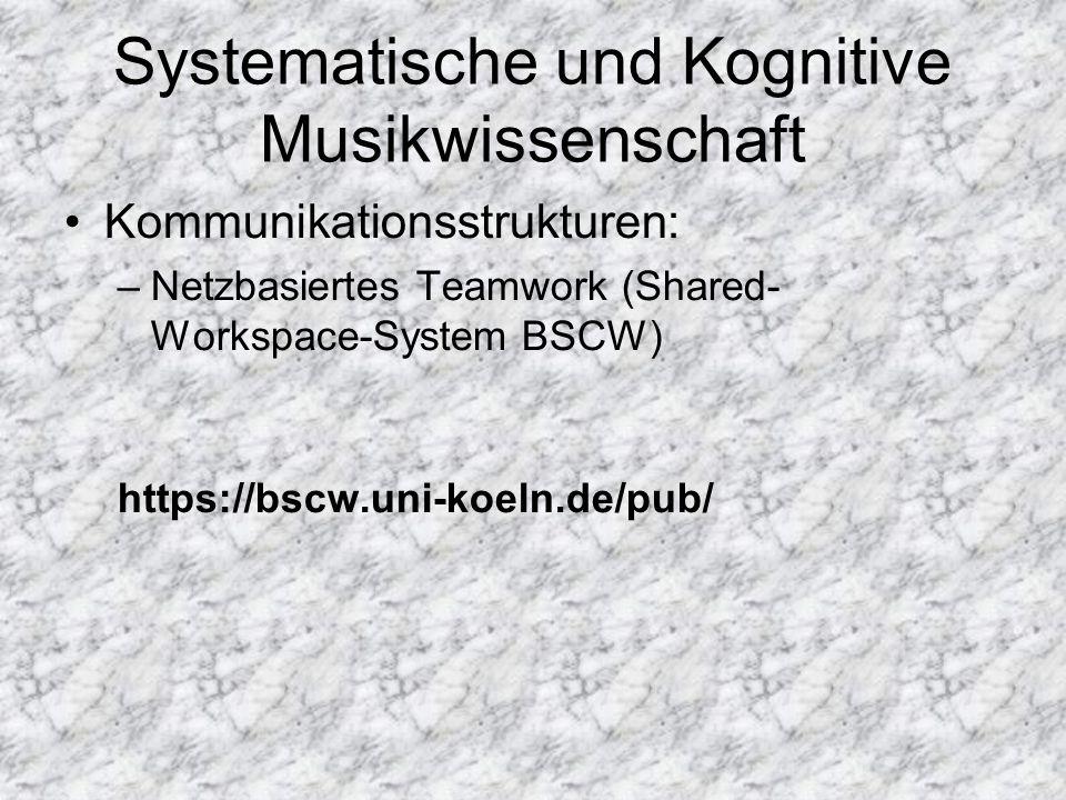 Systematische und Kognitive Musikwissenschaft Kommunikationsstrukturen: –Netzbasiertes Teamwork (Shared- Workspace-System BSCW) https://bscw.uni-koeln