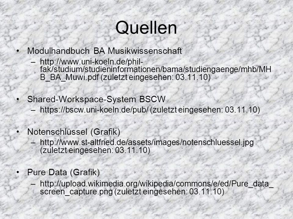 Quellen Modulhandbuch BA Musikwissenschaft –http://www.uni-koeln.de/phil- fak/studium/studieninformationen/bama/studiengaenge/mhb/MH B_BA_Muwi.pdf (zu