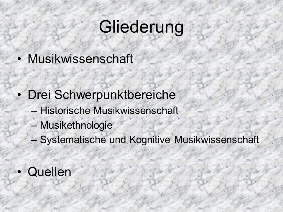 Gliederung Musikwissenschaft Drei Schwerpunktbereiche –Historische Musikwissenschaft –Musikethnologie –Systematische und Kognitive Musikwissenschaft Q
