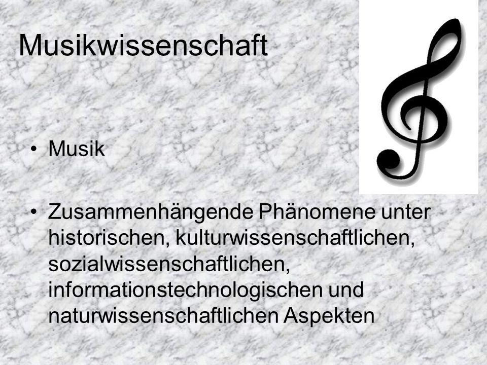Musikwissenschaft Musik Zusammenhängende Phänomene unter historischen, kulturwissenschaftlichen, sozialwissenschaftlichen, informationstechnologischen
