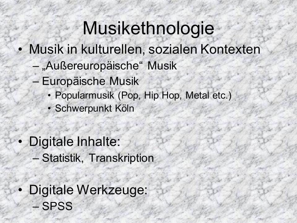 Musikethnologie Musik in kulturellen, sozialen Kontexten –Außereuropäische Musik –Europäische Musik Popularmusik (Pop, Hip Hop, Metal etc.) Schwerpunk