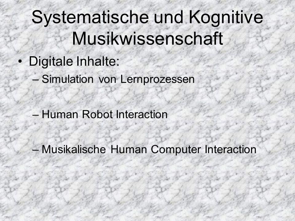 Systematische und Kognitive Musikwissenschaft Digitale Inhalte: –Simulation von Lernprozessen –Human Robot Interaction –Musikalische Human Computer In