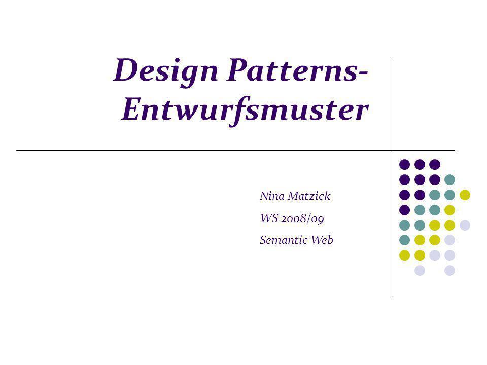 Design Patterns- Entwurfsmuster Nina Matzick WS 2008/09 Semantic Web