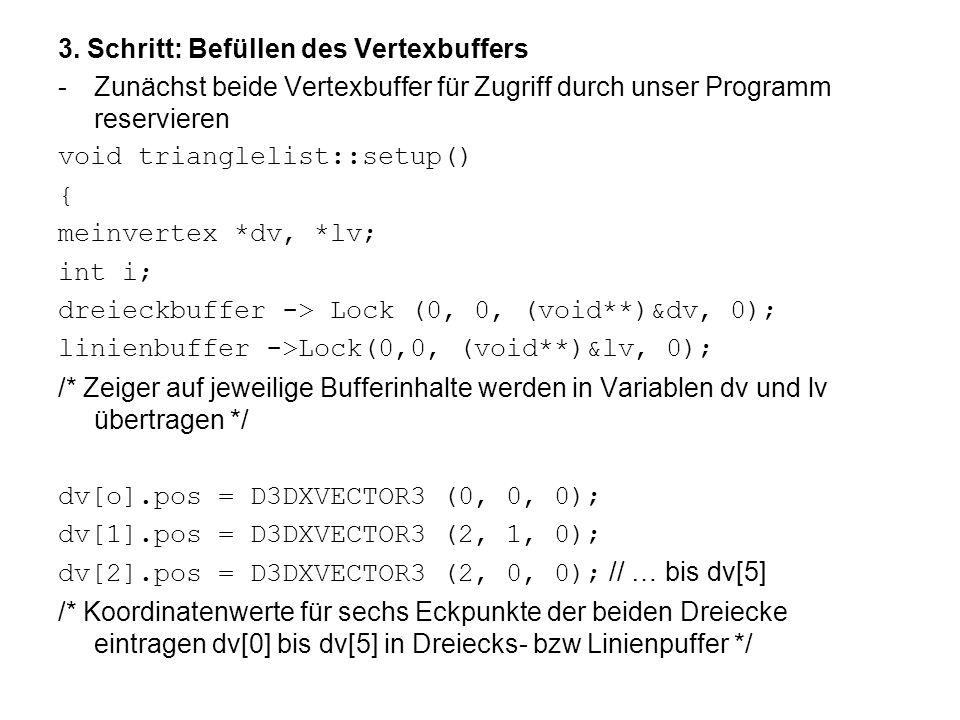 3. Schritt: Befüllen des Vertexbuffers -Zunächst beide Vertexbuffer für Zugriff durch unser Programm reservieren void trianglelist::setup() { meinvert