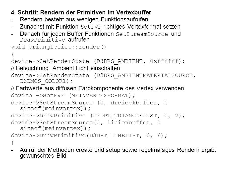 4. Schritt: Rendern der Primitiven im Vertexbuffer -Rendern besteht aus wenigen Funktionsaufrufen -Zunächst mit Funktion SetFVF richtiges Vertexformat