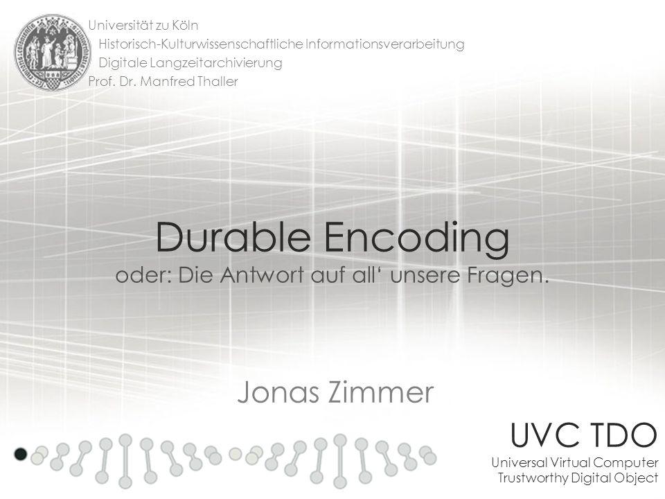 UVC Universal Virtual Computer Jonas Zimmer Durable Encoding oder: Die Antwort auf all unsere Fragen. UVC TDO Universal Virtual Computer Trustworthy D