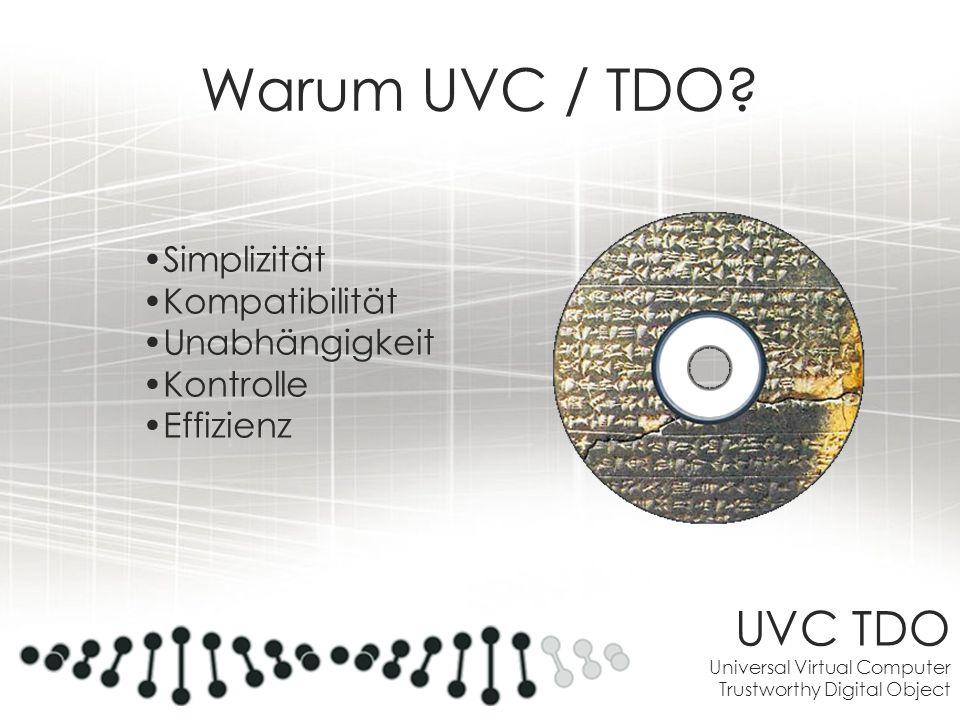 UVC TDO Universal Virtual Computer Trustworthy Digital Object Warum UVC / TDO? Simplizität Kompatibilität Unabhängigkeit Kontrolle Effizienz