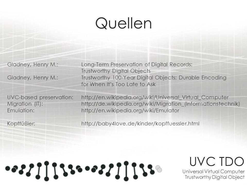 UVC TDO Universal Virtual Computer Trustworthy Digital Object Quellen Gladney, Henry M.: Long-Term Preservation of Digital Records: Trustworthy Digita