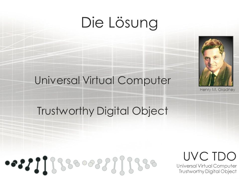 UVC TDO Universal Virtual Computer Trustworthy Digital Object UVC a certain very simple kind of machine can accomplish any feasible computation described with a finite set of rules.