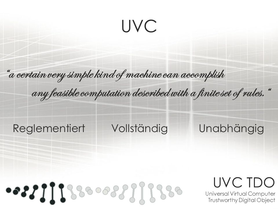 UVC TDO Universal Virtual Computer Trustworthy Digital Object UVC a certain very simple kind of machine can accomplish any feasible computation descri