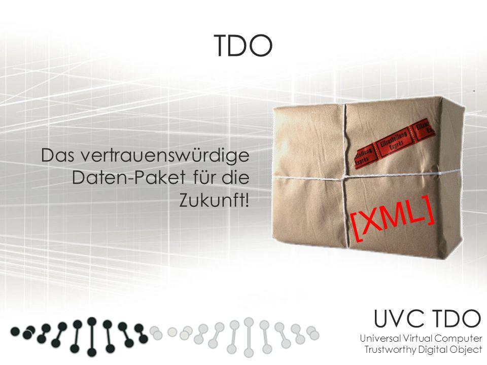UVC TDO Universal Virtual Computer Trustworthy Digital Object TDO Das vertrauenswürdige Daten-Paket für die Zukunft! [ X M L ]