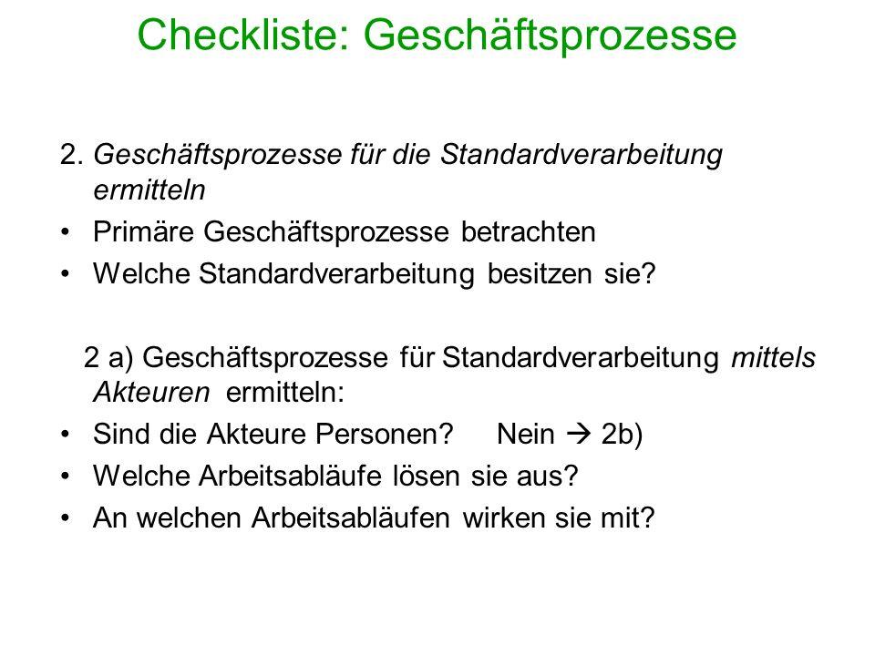Checkliste: Geschäftsprozesse 2. Geschäftsprozesse für die Standardverarbeitung ermitteln Primäre Geschäftsprozesse betrachten Welche Standardverarbei