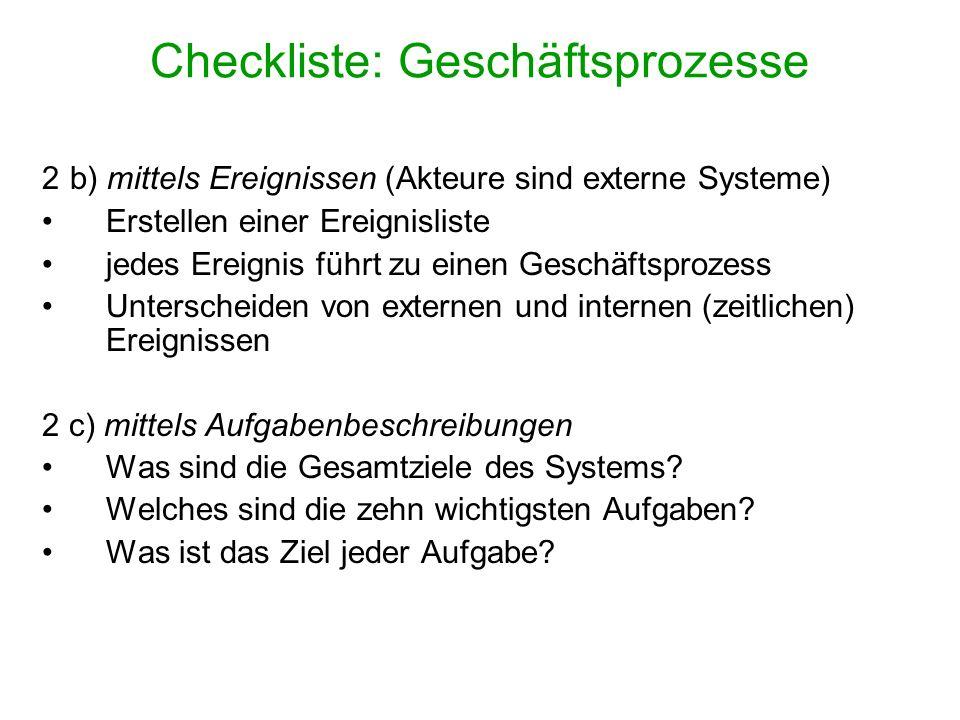 Checkliste: Geschäftsprozesse 2 b) mittels Ereignissen (Akteure sind externe Systeme) Erstellen einer Ereignisliste jedes Ereignis führt zu einen Gesc