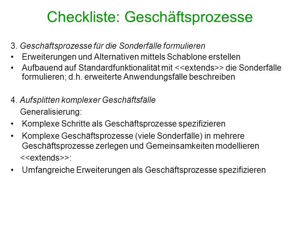 Checkliste: Geschäftsprozesse 3. Geschäftsprozesse für die Sonderfälle formulieren Erweiterungen und Alternativen mittels Schablone erstellen Aufbauen