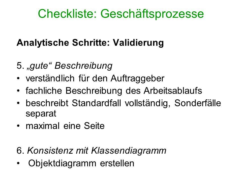 Checkliste: Geschäftsprozesse Analytische Schritte: Validierung 5. gute Beschreibung verständlich für den Auftraggeber fachliche Beschreibung des Arbe