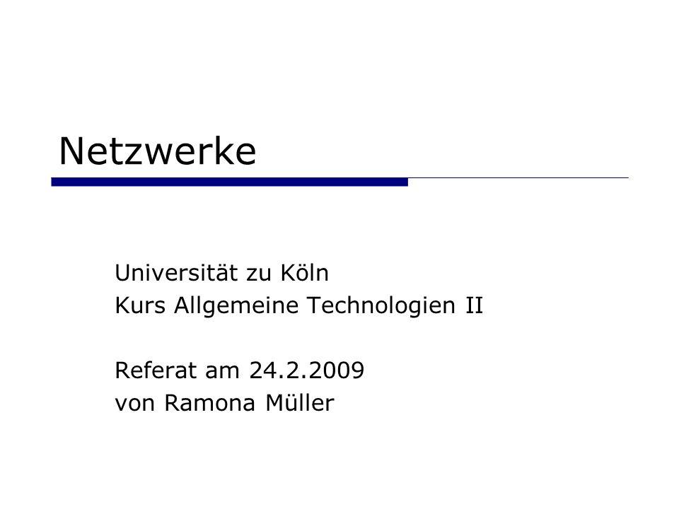 Netzwerke Universität zu Köln Kurs Allgemeine Technologien II Referat am 24.2.2009 von Ramona Müller