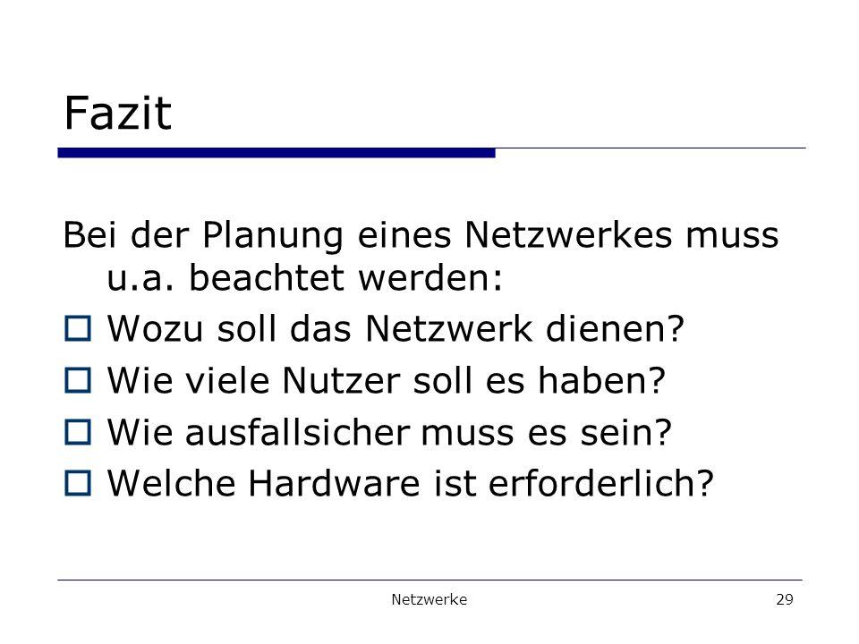 Netzwerke29 Fazit Bei der Planung eines Netzwerkes muss u.a.