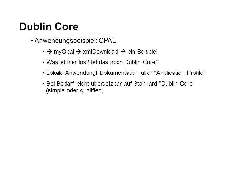 Dublin Core Anwendungsbeispiel: OPAL myOpal xmlDownload ein Beispiel Was ist hier los.