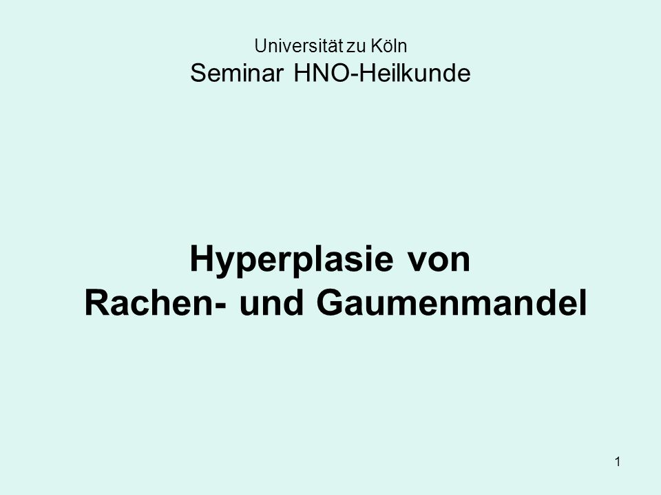 1 Universität zu Köln Seminar HNO-Heilkunde Hyperplasie von Rachen- und Gaumenmandel